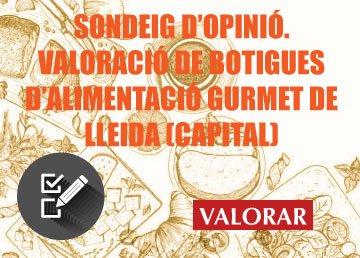 SONDEIG D'OPINIÓ. VALORACIÓ DE BOTIGUES D'ALIMENTACIÓ GURMET DE LLEIDA (CAPITAL)